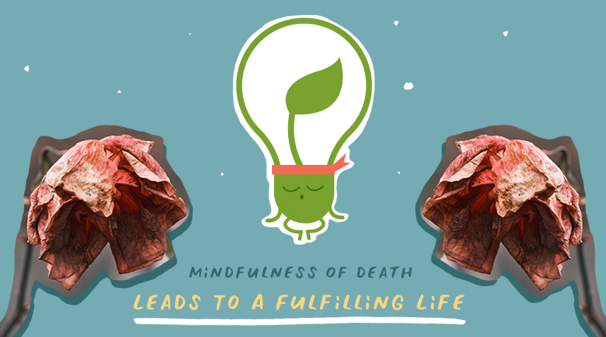 Mindfulness Of Death Leads To A Fulfilling Life. Here's How.